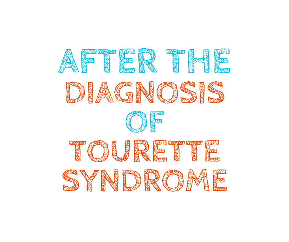 After the diagnosis of Tourette syndrome